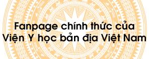 Fanpage chính thức của Viện Y học bản địa Việt Nam